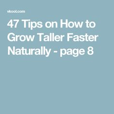 47 Tips on How to Grow Taller Faster Naturally - page 8