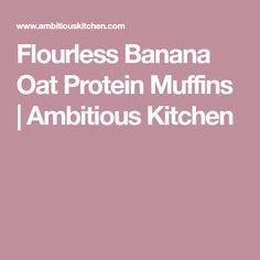 Flourless Banana Oat Protein Muffins | Ambitious Kitchen