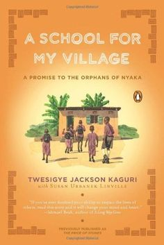 A School for My Village: A Promise to the Orphans of Nyaka by Twesigye Jackson Kaguri, http://www.amazon.com/dp/B004IYIT48/ref=cm_sw_r_pi_dp_CLRUtb1QFSF92