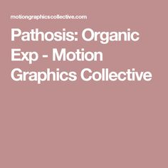 Pathosis: Organic Exp - Motion Graphics Collective