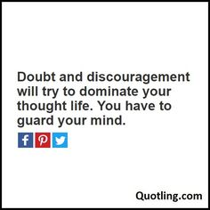 Doubt and discouragement will try to dominate your thought life. You have to guard your mind - Joel Osteen Quote