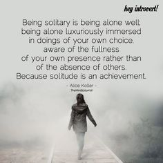 Being Solitary Is Being Alone Well - https://themindsjournal.com/solitary-alone-well/