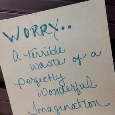 a terrible waste of a perfectly wonderful imagination. Stop Worrying, No Worries, Imagination, Quotations, Verses, Chill, Beans, Mindfulness, Wisdom