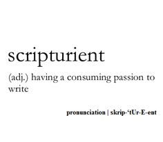 scripturient (adj) having a consuming passion to write #definition