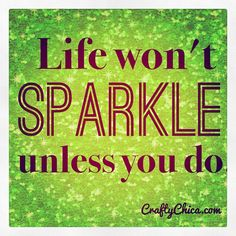 Life won't sparkle unless you do! #quote #sparkle #glitter #positive by craftychica, via Flickr