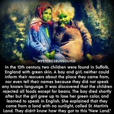 In the 12th century, two children were found in Suffolk, England with green skin. A boy and girl, neither could inform their rescuers about the place they came from, nor even tell their names because they did not speak any known language. It was discovered that the children rejected all foods except for beans. The boy died shortly after but the girl grew up to lose her green color, and learned to speak in English. She explained that they came from a land with no sunlight, called St. Martin's… Weird History Facts, Weird Facts, Fun Facts, Crazy Facts, Free English Lessons, Learn English For Free, Unbelievable Facts, Amazing Facts, Short Scary Stories