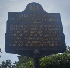 Philadelphia College of Textiles and Science.  This marker is located near the intersection of Henry Avenue and School House Lane on the campus of what is now Philadelphia University.