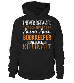 Bookkeeper - Never Dreamed  #birthday #november #shirt #gift #ideas #photo #image #gift #bookkeeper #librarian