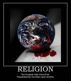 Religion the greatest hate crime ever perpetrated by one man upon another.