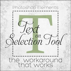 Photoshop Elements Text on Selection Tool—the Workaround that Works! | Digital Scrapper