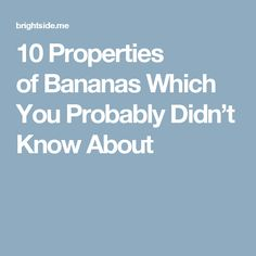 10Properties ofBananas Which You Probably Didn't Know About