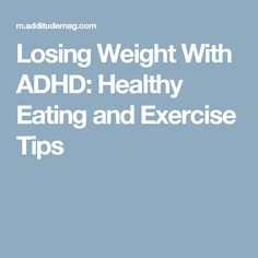 Losing Weight With ADHD: Healthy Eating and Exercise Tips