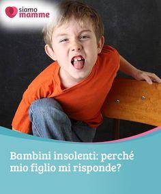 Bambini insolenti  perché mio figlio mi risponde  Anche se i  bambini  insolenti e b57ec076c666