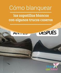 Cómo blanquear las zapatillas blancas con algunos trucos caseros  Las zapatillas blancas o con suela blanca tienden a ponerse amarillentas conforme las vamos utilizando.