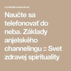 Naučte sa telefonovať do neba. Základy anjelského channelingu :: Svet zdravej spirituality Tarot, Nordic Interior, Diabetes, Spirit, Wisdom, Math, Quotes, Inspiration, Travel