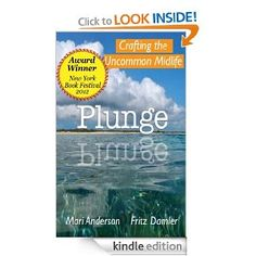 Plunge: Crafting the Uncommon Midlife by Fritz Damler, Mari Anderson - Crooked Island, Bahamas. It was in the Bermuda Triangle, Hurricane Alley and had all manner of biting insects. Somehow all Fritz Damler and Mari Anderson saw was paradise. One short year after visiting friends there, they traded their stateside lives for a boat, an oceanside acre and four winters of hand-crafting a new home, and new life.