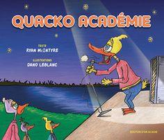 Quacko Académie   Texte: Ryan McIntyre   Illustrations: Dano LeBlanc   Mars 2014   Éditions Bouton d'or Acadie