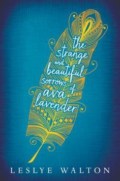 """""""To my mother, I was everything. To my father, nothing at all. To my grandmother, I was a daily reminder of loves long lost."""" The Strange and Beautiful Sorrows of Ava Lavender by Leslye Walton (2015 William C. Morris YA Debut Award Finalist)"""