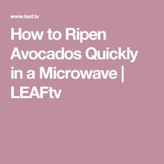How to Ripen Avocados Quickly in a Microwave | LEAFtv