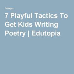 7 Playful Tactics To Get Kids Writing Poetry | Edutopia