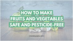 Here are tips on how you can ensure you're serving your family safe and pesticide-free produce.  #HomeSafety #FoodSafety #Fruits #Vegetables #PesticideFree