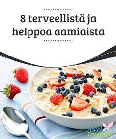 8 terveellistä ja helppoa aamiaista   Hyvä aamiainen antaa sinulle sen #polttoaineen, jonka tarvitset #aloittaaksesi päiväsi runsaalla #energialla.  #Reseptit