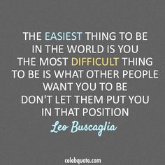 Leo Buscaglia Quote! Never change for anyone unless the change is for your benefit! Aline from simplyaline.com ❤️