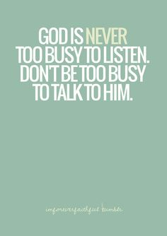 God is NEVER too busy.