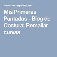 Mis Primeras Puntadas - Blog de Costura: Remallar curvas