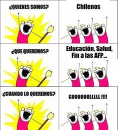 ¿quienes somos? chilenos ¿que queremos? educación, salud, fin a las afp,... ¿cuando lo queremos? gooooollllllll !!!!