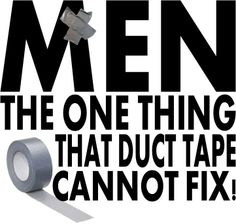 Duct tape and MEN!