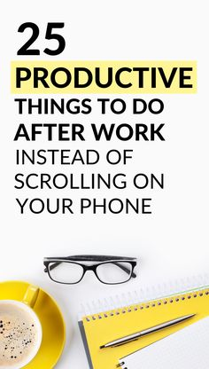 25 Productive Things to do After Work Instead of Scrolling on Your Phone It's time to transform yourself into a better, more productive version of yourself. Use these productivity hacks to give you a little inspiration.