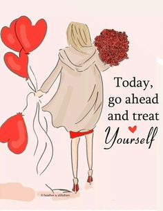 TODAY, go ahead and treat yourself.