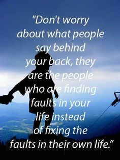 I love this.  This says a lot about what i think about people who talk about u behind ur back!!