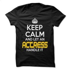 Keep Calm And Let ... Actress Handle It - Awesome Keep  - #blue shirt #hoodie dress. I WANT THIS => https://www.sunfrog.com/Hunting/Keep-Calm-And-Let-Actress-Handle-It--Awesome-Keep-Calm-Shirt-.html?68278