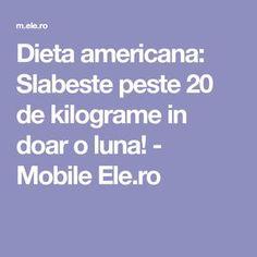 Dieta americana: Slabeste peste 20 de kilograme in doar o luna! - Mobile Ele.ro Therapy