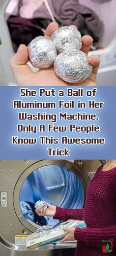 She Put a Ball of Aluminum Foil in Her Washing Machine. Only A Few People Know This Awesome Trick