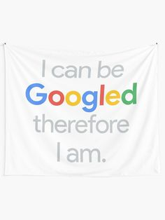 I can be Googled therefore I am Funny Geek Tapestry