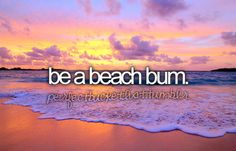 id love to be a beach bum