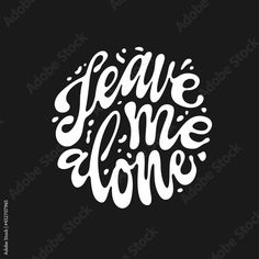 Leave me alone quote hand drawn lettering. Sarcastic pharase modern typography. Perfect for t-shirt design, posters, stickers, vinyl decals. Vector vintage illustration. Stock Vector | Adobe Stock