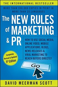 The New Rules of Marketing and PR: How to Use Social Media, Online Video, Mobile Applications, Blogs, News Releases, and Viral Marketing to Reach Buyers Directly by David Meerman Scott