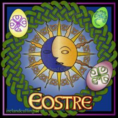 eostre Ēostre - the Spring Equinox – forerunner of Easter