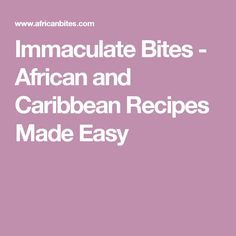 Immaculate Bites - African and Caribbean Recipes Made Easy