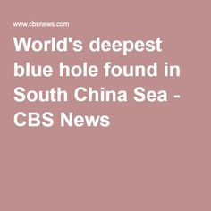 World's deepest blue hole found in South China Sea - CBS News