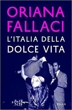 Amazon.it: L'Italia della dolce vita - Oriana Fallaci - Libri