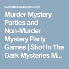 Murder Mystery Parties and Non-Murder Mystery Party Games | Shot In The Dark Mysteries Murder Mystery Games