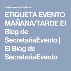 ETIQUETA EVENTO MAÑANA/TARDE El Blog de SecretariaEvento   El Blog de SecretariaEvento