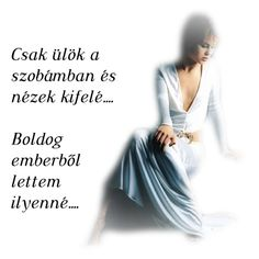 Csak ülök a szábámban és nézek kifelé... Boldog emberből lettem ilyenné... Formal Dresses, Quotes, Fashion, Dresses For Formal, Quotations, Moda, La Mode, Fasion, Qoutes