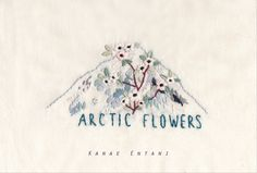 ARCTIC FLORES !! | Kanae Entani