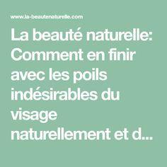 La beauté naturelle: Comment en finir avec les poils indésirables du visage naturellement et définitivement